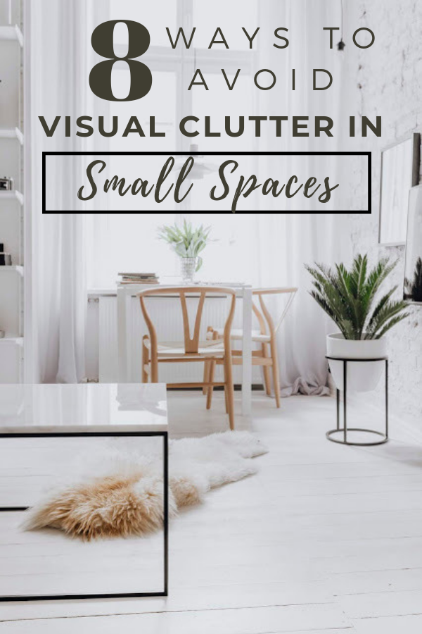 avoide and eliminate visual clutter in small spaces