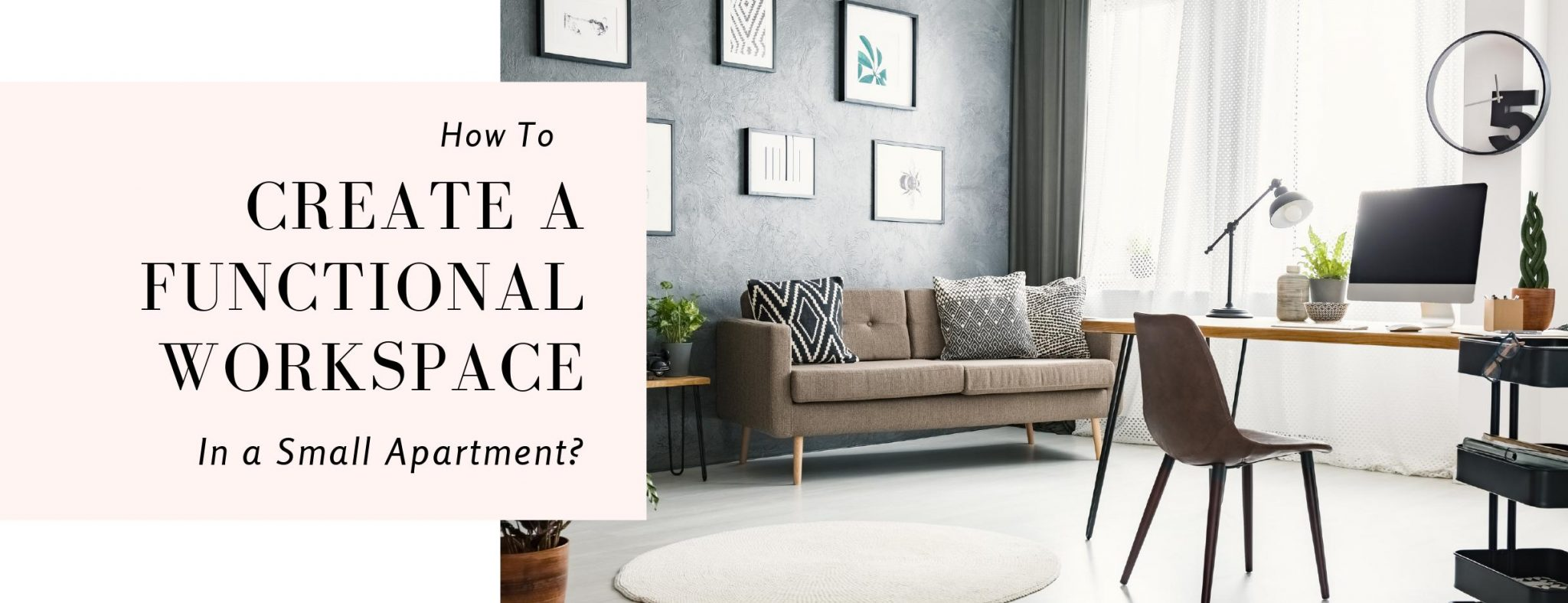 create a functional workspace in a small space 1